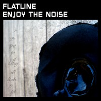 """Flatline – """"Enjoy The Noise"""""""