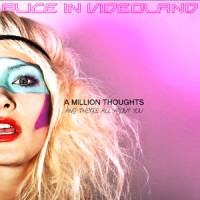 "Alice In Videoland – ""A Million Thoughts And They're All About You"""