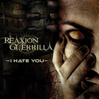 "Reaxion Guerrilla – ""I Hate You"""