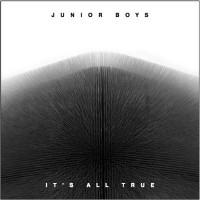 """Junior Boys – """"It's All True"""""""