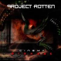 """Project Rotten – """"Cinema Bizarre"""