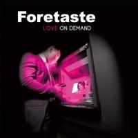 """Foretaste – """"Love On Demand"""""""