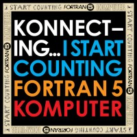 "I Start Counting, Fortran 5, Komputer – ""Konnecting…"""