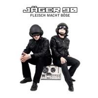 """Jäger 90 – """"Fleisch Macht Böse"""""""