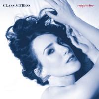 """Class Actress – """"Rapproacher"""""""