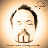 "Moist – ""Temporary Arrangements"""