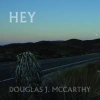 "Douglas J. McCarthy – ""Hey"""