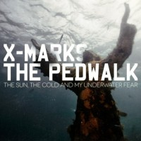 "X-Marks The Pedwalk – ""The Sun, The Cold and My Underwater Fear"""