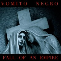 "Vomito Negro – ""Fall of an Empire"""