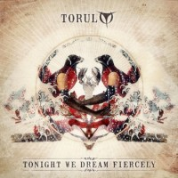 "Torul – ""Tonight We Dream Fiercely"""