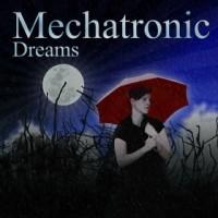 "Mechatronic – ""Dreams"""
