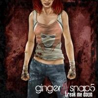 "Ginger Snap5 presenterar ""Break Me Down"""