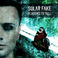 """Solar Fake – """"Reasons to Kill"""""""