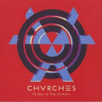 "CHVRCHES – ""The Bones Of What You Believe"""