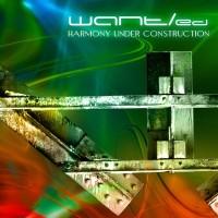 "Want/Ed – ""Harmony Under Contruction"""