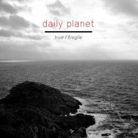 "Daily Planet – ""Trust/Fragile"""