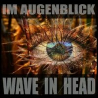 "Wave in Head – ""Im Augenblick"""