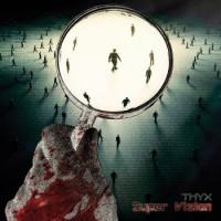 "Thyx – ""Super Vision"""