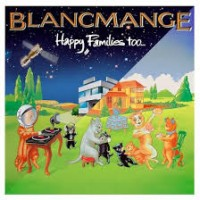 "Blancmange – ""Happy Families Too… The Story So Far"""