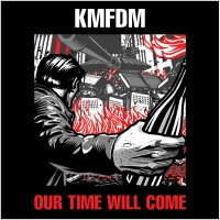 "KMFDM – ""Our Time Will Come"""