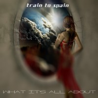 "Train to Spain – ""What it's all About"""