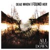 """Dead When I Found Her – """"All The Way Down"""""""