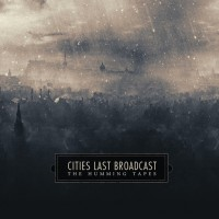 "Cities Last Broadcast – ""The Humming Tapes"""