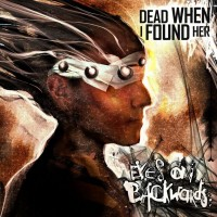 "Dead When I Found Her – ""Eyes On Backwards"""