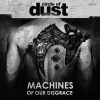 "Circle of Dust – ""Machines of Our Disgrace"""
