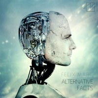"Felix Marc – ""Alternative Facts"""