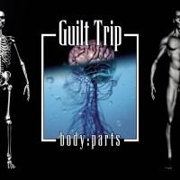 """Guilt Trip – """"Body:Parts"""""""