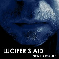 "Lucifer's Aid – ""New to Reality"""