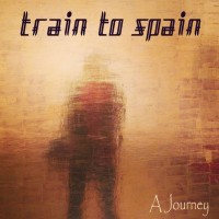 "Train to Spain – ""A Journey"""