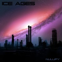 "Ice Ages – ""Nullify"""